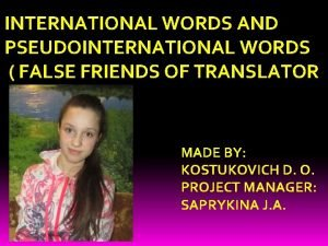 INTERNATIONAL WORDS AND PSEUDOINTERNATIONAL WORDS FALSE FRIENDS OF