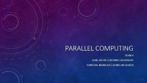 PARALLEL COMPUTING TEAM 4 SAHIL ARORA RASHMI CHAUDHARY