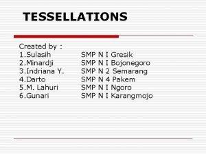TESSELLATIONS Created by 1 Sulasih 2 Minardji 3