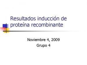 Resultados induccin de protena recombinante Noviembre 4 2009