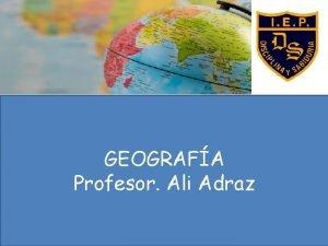 GEOGRAFA Profesor Ali Adraz CARTOGRAFA Ciencia que estudia