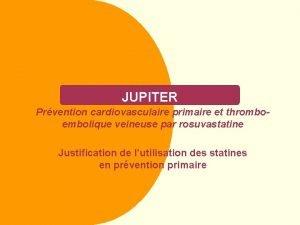 JUPITER Prvention cardiovasculaire primaire et thromboembolique veineuse par