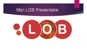 Mijn LOB Presentatie Inhoud Fitness Plaza Proeftuin Ruwaard