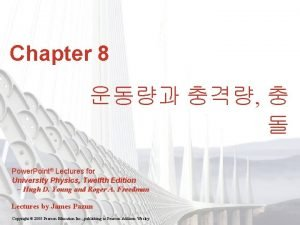 Chapter 8 Power Point Lectures for University Physics