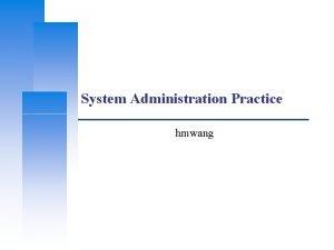 System Administration Practice hmwang Computer Center CS NCTU