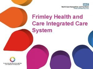 Frimley Health and Care Integrated Care System Our