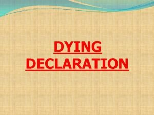 DYING DECLARATION Dying Declaration What it is It
