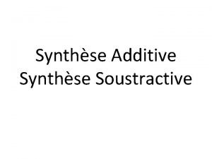 Synthse Additive Synthse Soustractive Pigments et colorants Les