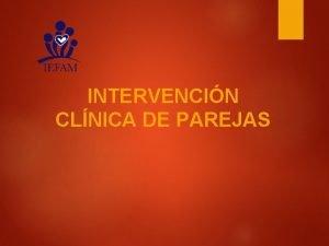 INTERVENCIN CLNICA DE PAREJAS INTRODUCCIN Principales componentes de