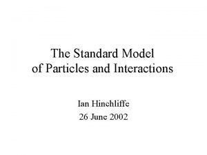 The Standard Model of Particles and Interactions Ian