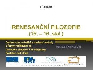 Filozofie RENESANN FILOZOFIE 15 16 stol Centrum pro
