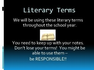 Literary Terms We will be using these literary