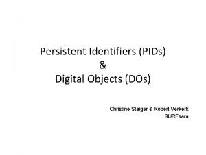 Persistent Identifiers PIDs Digital Objects DOs Christine Staiger