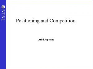 Positioning and Competition Arild Aspelund Competition in the