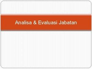 Analisa Evaluasi Jabatan Pengertian Analisis Jabatan 1 Analisis