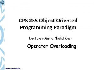 CPS 235 Object Oriented Programming Paradigm Lecturer Aisha