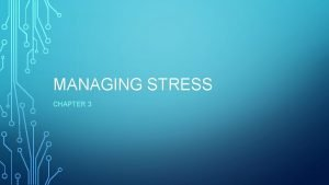 MANAGING STRESS CHAPTER 3 WHAT IS STRESS Stress