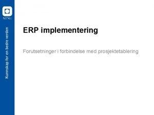 ERP implementering Forutsetninger i forbindelse med prosjektetablering Overordnede