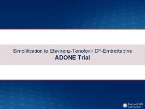 Simplification to EfavirenzTenofovir DFEmtricitabine ADONE Trial Simplification to