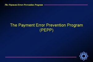 The Payment Error Prevention Program PEPP The Payment