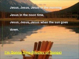 Jesus Jesus in the morning Jesus in the
