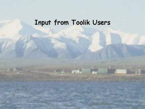 Input from Toolik Users Communication with users Toolik