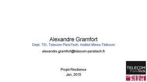 Alexandre Gramfort Dept TSI Telecom Paris Tech Institut