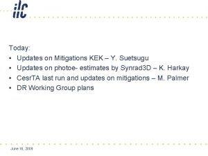 Today Updates on Mitigations KEK Y Suetsugu Updates