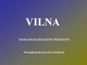 VILNA MOKOMOJI METODIN PRIEMON Pareng mokytoja Rasa Kukien