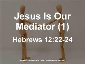 Jesus Is Our Mediator 1 Hebrews 12 22