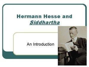 Hermann Hesse and Siddhartha An Introduction Hermann Hesse