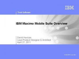 Tivoli Software IBM Maximo Mobile Suite Overview David