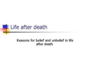 Life after death Reasons for belief and unbelief