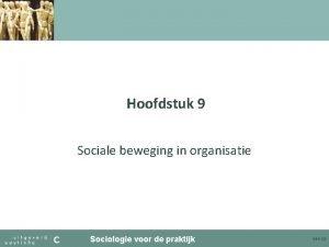 Hoofdstuk 9 Sociale beweging in organisatie Sociologie voor