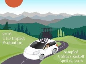 2016 UES Impact Evaluation Sampled Utilities Kickoff April