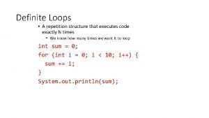 Definite Loops A repetition structure that executes code