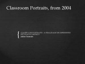 Classroom Portraits from 2004 CLASSROOM PORTRAITS A REALIDADE