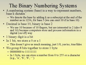 The Binary Numbering Systems A numbering system base