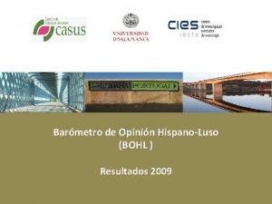 Barmetro de Opinin HispanoLuso BOHL Resultados 2009 Barmetro