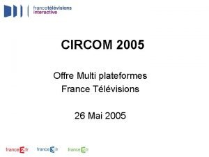 CIRCOM 2005 Offre Multi plateformes France Tlvisions 26