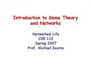 Introduction to Game Theory and Networks Networked Life