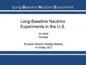 LongBaseline Neutrino Experiments in the U S Jim