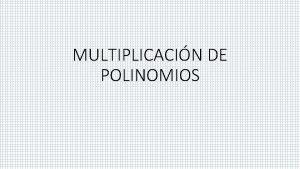 MULTIPLICACIN DE POLINOMIOS MULTIPLICACIN DE MONOMIOS Para la