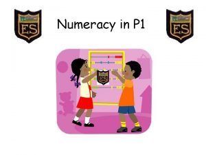 Numeracy in P 1 Numeracy and Mathematics Cf
