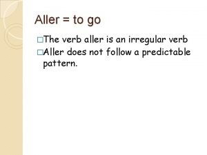 Aller to go The verb aller is an