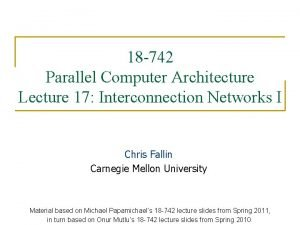 18 742 Parallel Computer Architecture Lecture 17 Interconnection