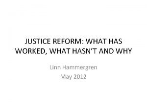 JUSTICE REFORM WHAT HAS WORKED WHAT HASNT AND