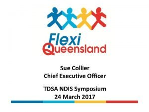 Sue Collier Chief Executive Officer TDSA NDIS Symposium