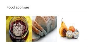 Food spoilage Spoilage is the process in which