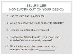 BELLRINGER HOMEWORK OUT ON YOUR DESK 1 Use